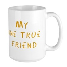My one true friend Mug