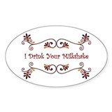 I Drink Your Milkshake Oval Decal