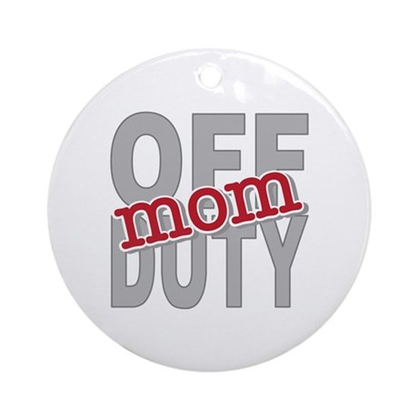 Off Duty Mom Profession Ornament (Round)