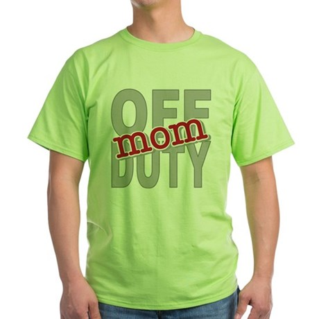 Off Duty Mom Profession Green T-Shirt