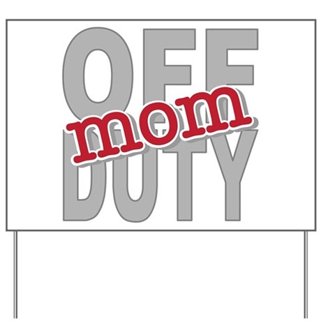 Off Duty Mom Profession Yard Sign
