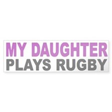 My daughter plays rugby! Bumper Bumper Sticker