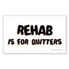 Rehab is for quitters Rectangle Decal