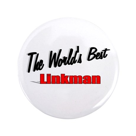 """The World's Best Linkman"" 3.5"" Button"