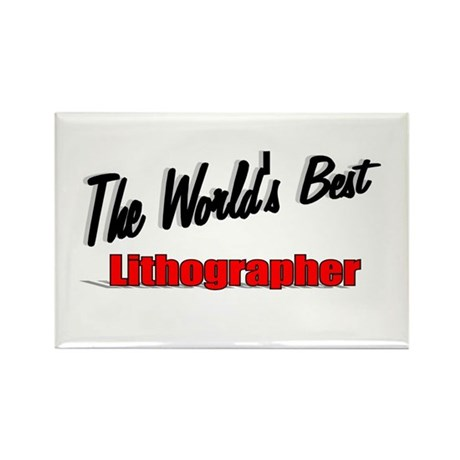 """The World's Best Lithographer"" Rectangle Magnet ("