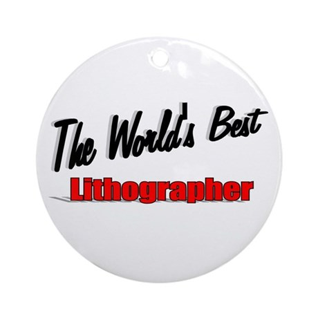 """The World's Best Lithographer"" Ornament (Round)"