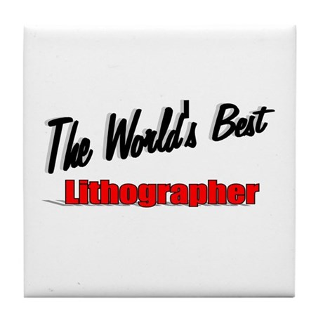 """The World's Best Lithographer"" Tile Coaster"