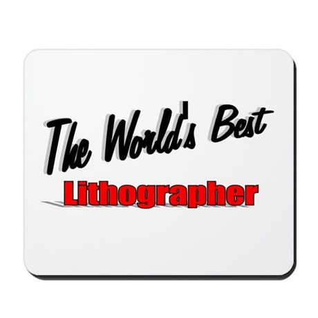 """The World's Best Lithographer"" Mousepad"