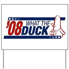 What the Duck '08 Yard Sign