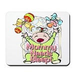 Mommy Needs Sleep Mousepad