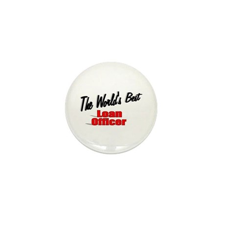 """The World's Best Loan Officer"" Mini Button (100 p"