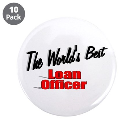 """The World's Best Loan Officer"" 3.5"" Button (10 pa"