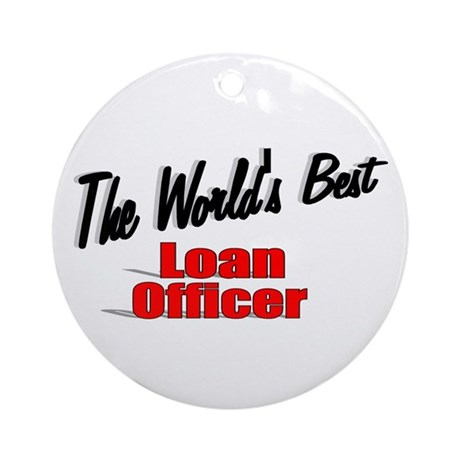 """The World's Best Loan Officer"" Ornament (Round)"