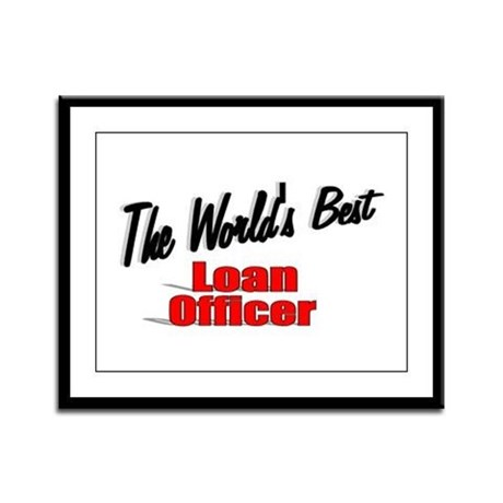"""The World's Best Loan Officer"" Framed Panel Print"