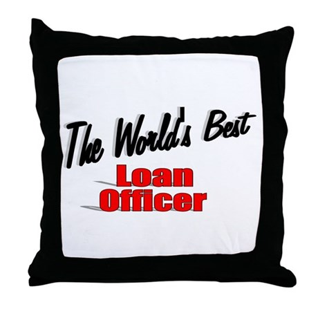 """The World's Best Loan Officer"" Throw Pillow"