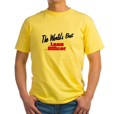 """The World's Best Loan Officer"" Yellow T-Shirt"