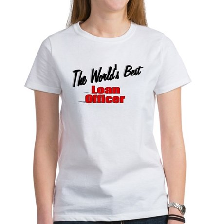 """The World's Best Loan Officer"" Women's T-Shirt"