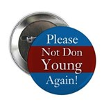 Please Not Don Young Again Campaign Button