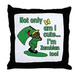 Not only am I cute I'm Zambian too! Throw Pillow