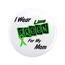 "I Wear Lime Green For My Mom 8 3.5"" Button"