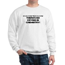 There's No Crying in Chemisty Sweatshirt