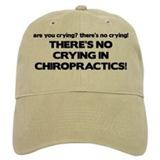 There's No Crying in Chiropractics Baseball Cap