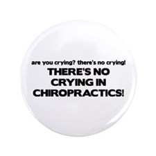 "There's No Crying in Chiropractics 3.5"" Button"