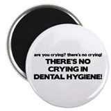 There's No Crying Dental Hygiene Magnet