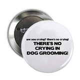 There's No Crying Dog Grooming 2.25&quot; Button