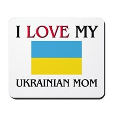 I Love My Ukrainian Mom Mousepad