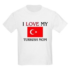I Love My Turkish Mom T-Shirt
