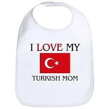 I Love My Turkish Mom Bib