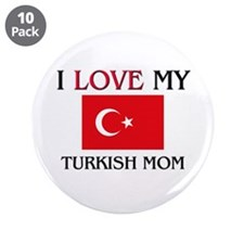 "I Love My Turkish Mom 3.5"" Button (10 pack)"