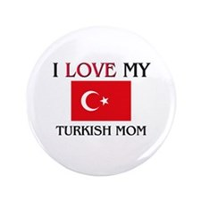 "I Love My Turkish Mom 3.5"" Button"