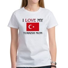 I Love My Turkish Mom Tee