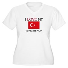 I Love My Turkish Mom T-Shirt