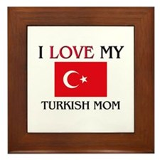 I Love My Turkish Mom Framed Tile
