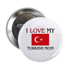 """I Love My Turkish Mom 2.25"""" Button (10 pack)"""