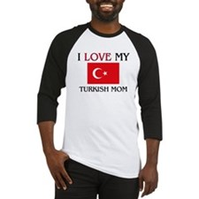 I Love My Turkish Mom Baseball Jersey