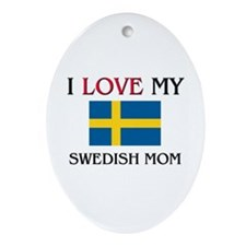 I Love My Swedish Mom Oval Ornament