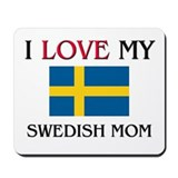 I Love My Swedish Mom Mousepad