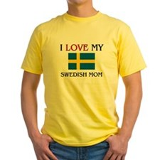 I Love My Swedish Mom T