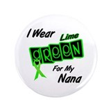 "I Wear Lime Green For My Nana 8 3.5"" Button"