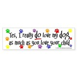 Yes, love dog, child Bumper Bumper Sticker