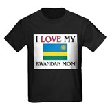 I Love My Rwandan Mom T