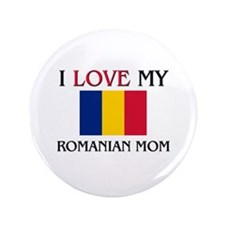 "I Love My Romanian Mom 3.5"" Button"