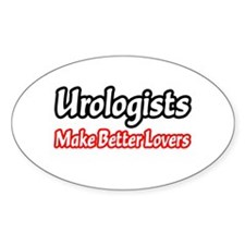 """""""Urologists = Better Lovers"""" Oval Decal"""