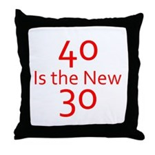 40 is the new 30 Throw Pillow