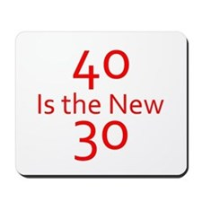 40 is the new 30 Mousepad