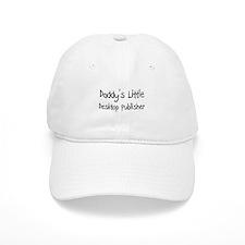 Daddy's Little Desktop Publisher Baseball Cap